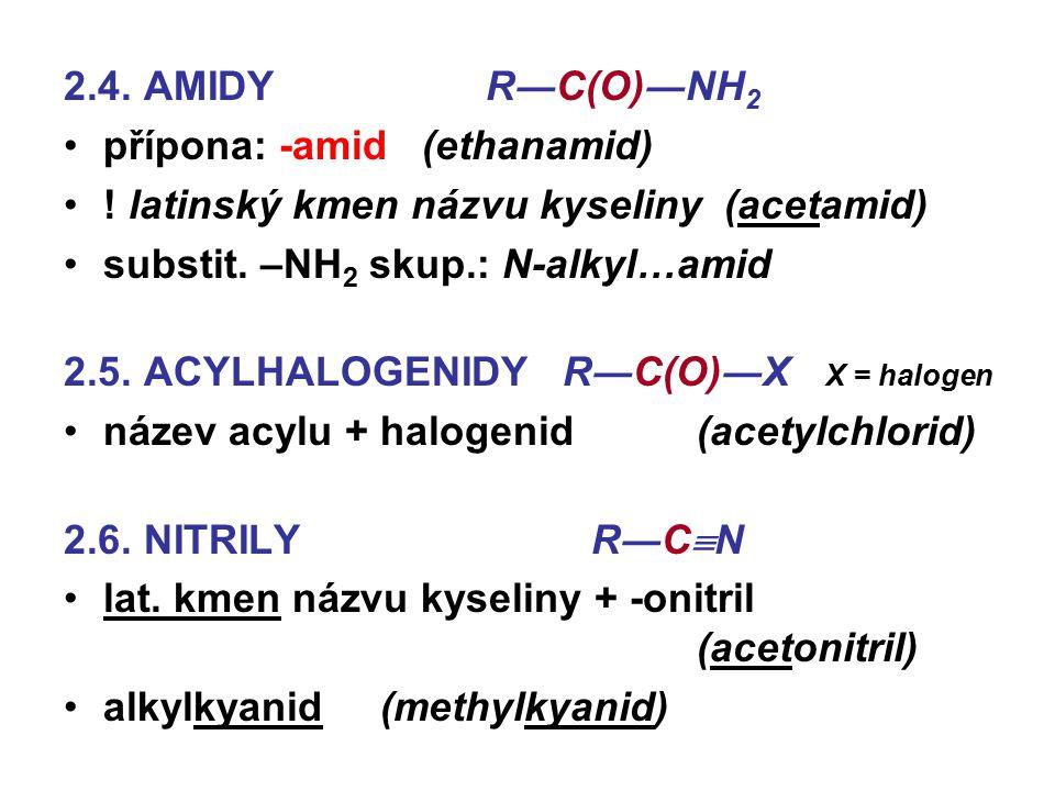 2.4. AMIDY R―C(O)―NH2 přípona: -amid (ethanamid) ! latinský kmen názvu kyseliny (acetamid) substit. –NH2 skup.: N-alkyl…amid.