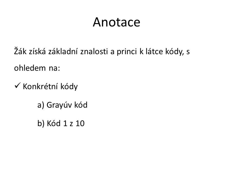 Anotace Žák získá základní znalosti a princi k látce kódy, s ohledem na: Konkrétní kódy. a) Grayúv kód.