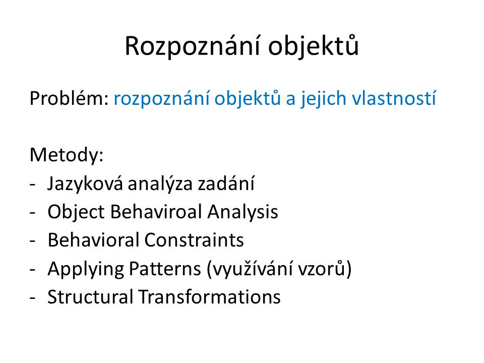 Rozpoznání objektů Problém: rozpoznání objektů a jejich vlastností