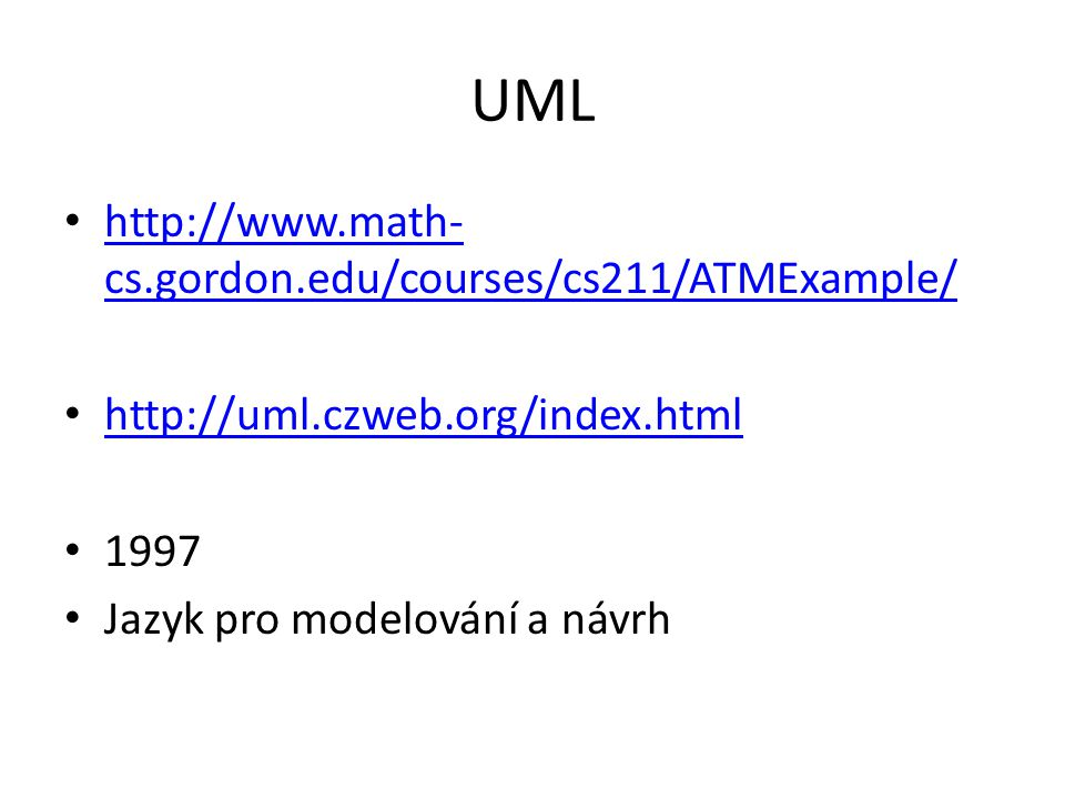 UML http://www.math-cs.gordon.edu/courses/cs211/ATMExample/
