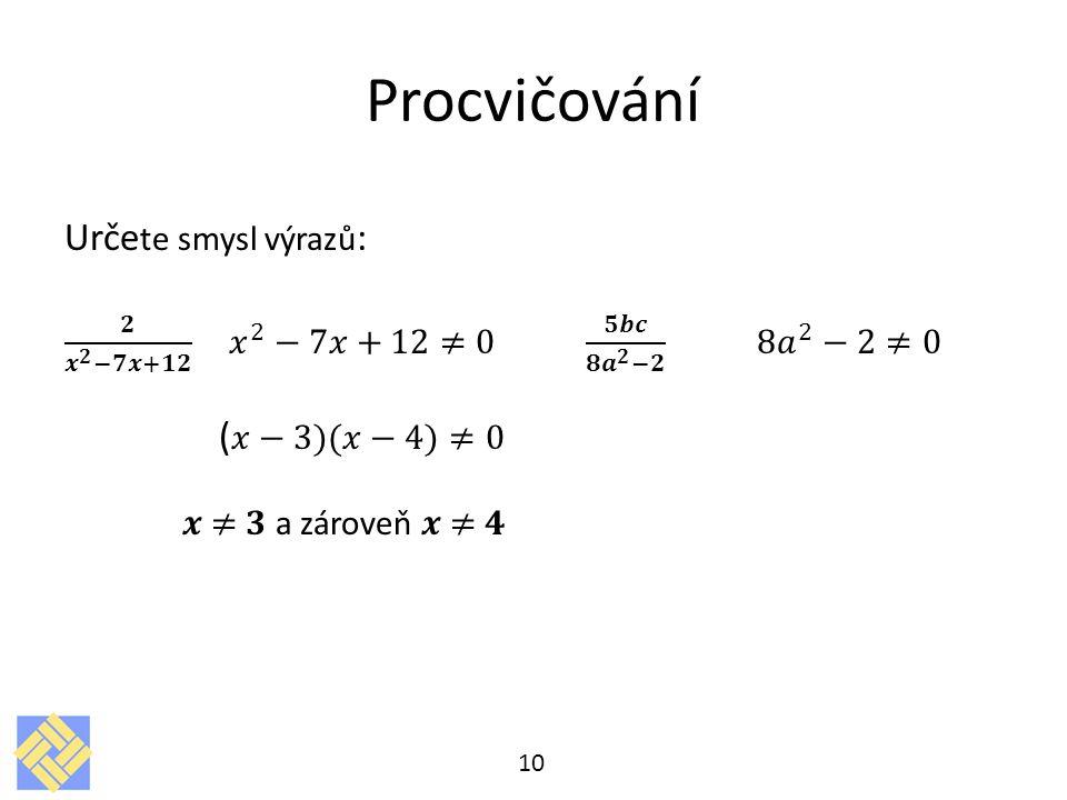 Procvičování Určete smysl výrazů: (𝑥−3)(𝑥−4)≠0 𝒙 ≠ 𝟑 a zároveň 𝒙 ≠ 𝟒