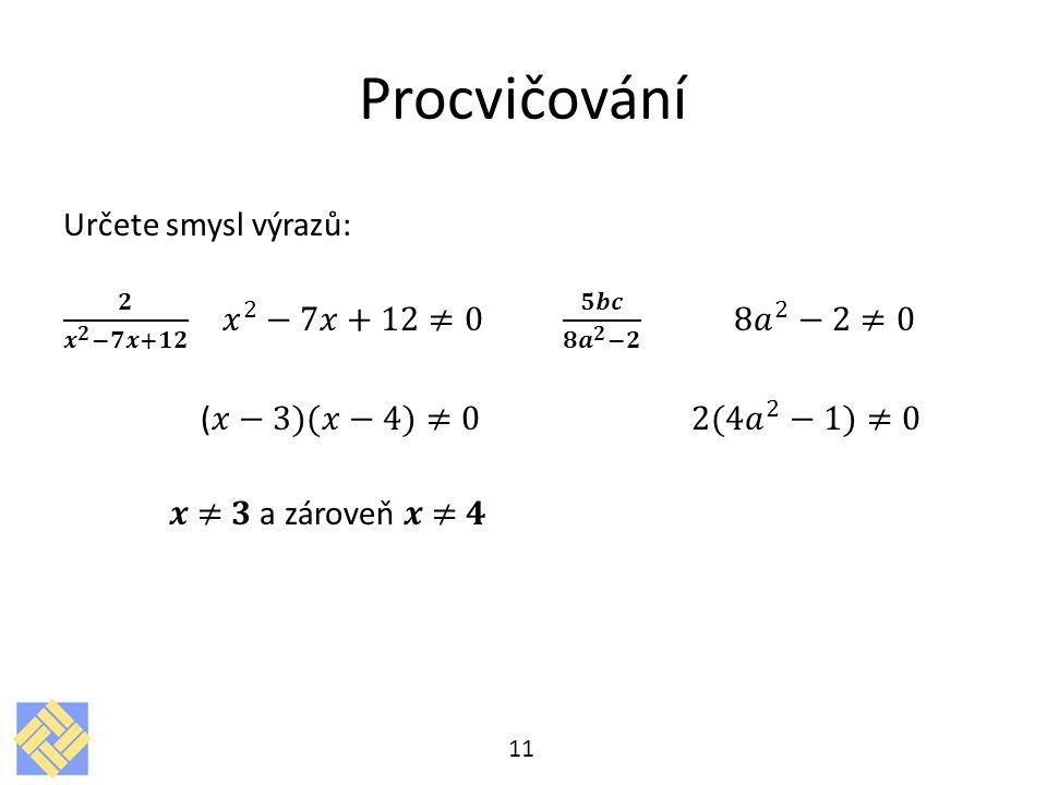 Procvičování (𝑥−3)(𝑥−4)≠0 2(4 𝑎 2 −1)≠0 𝒙 ≠ 𝟑 a zároveň 𝒙 ≠ 𝟒