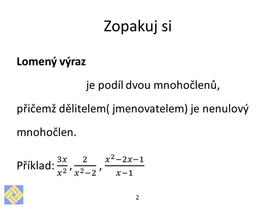 Zopakuj si Lomený výraz je podíl dvou mnohočlenů,