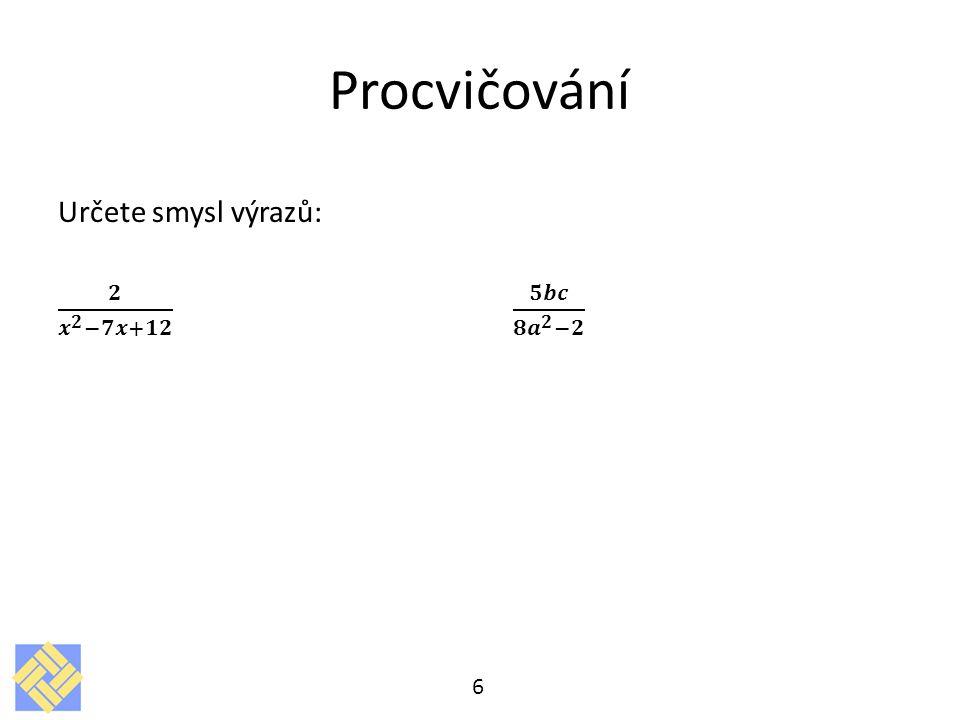 Procvičování Určete smysl výrazů: 𝟐 𝒙 𝟐 −𝟕𝒙+𝟏𝟐 𝟓𝒃𝒄 𝟖 𝒂 𝟐 −𝟐