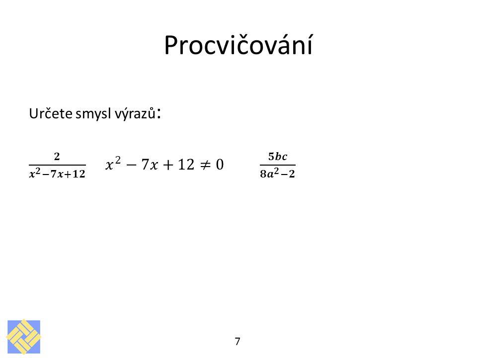 Procvičování Určete smysl výrazů: 𝟐 𝒙 𝟐 −𝟕𝒙+𝟏𝟐 𝑥 2 −7𝑥+12≠0 𝟓𝒃𝒄 𝟖 𝒂 𝟐 −𝟐