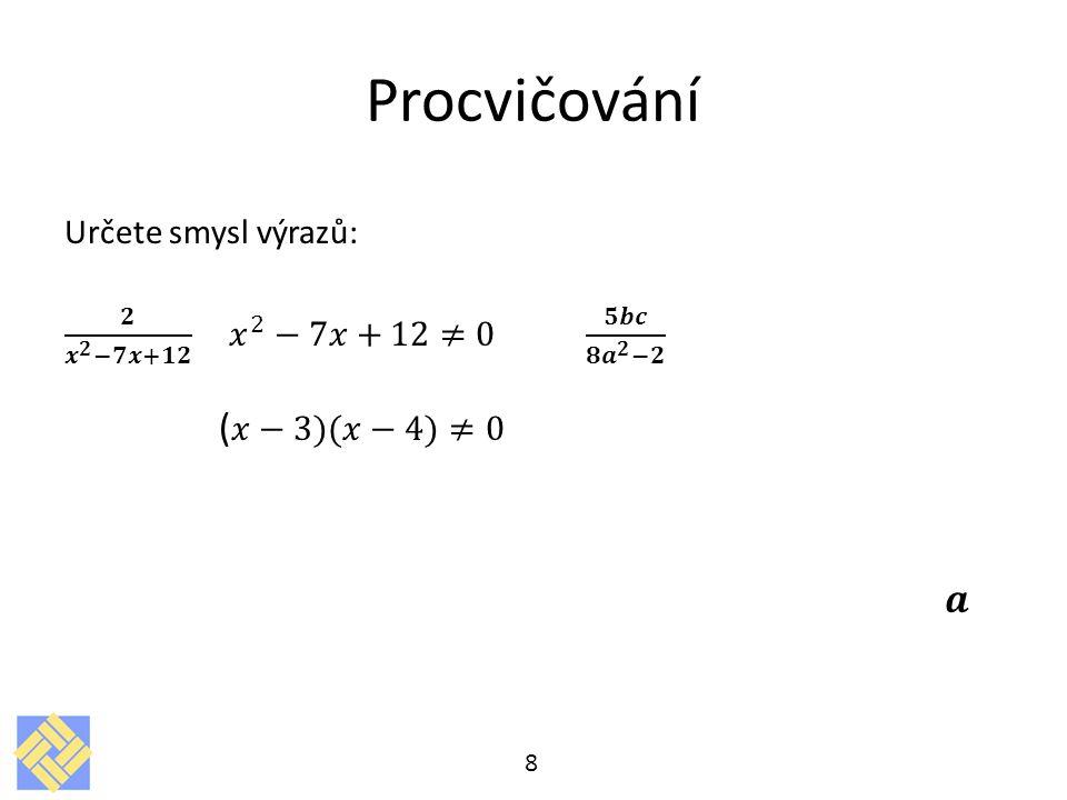 Procvičování (𝑥−3)(𝑥−4)≠0 𝒂 Určete smysl výrazů:
