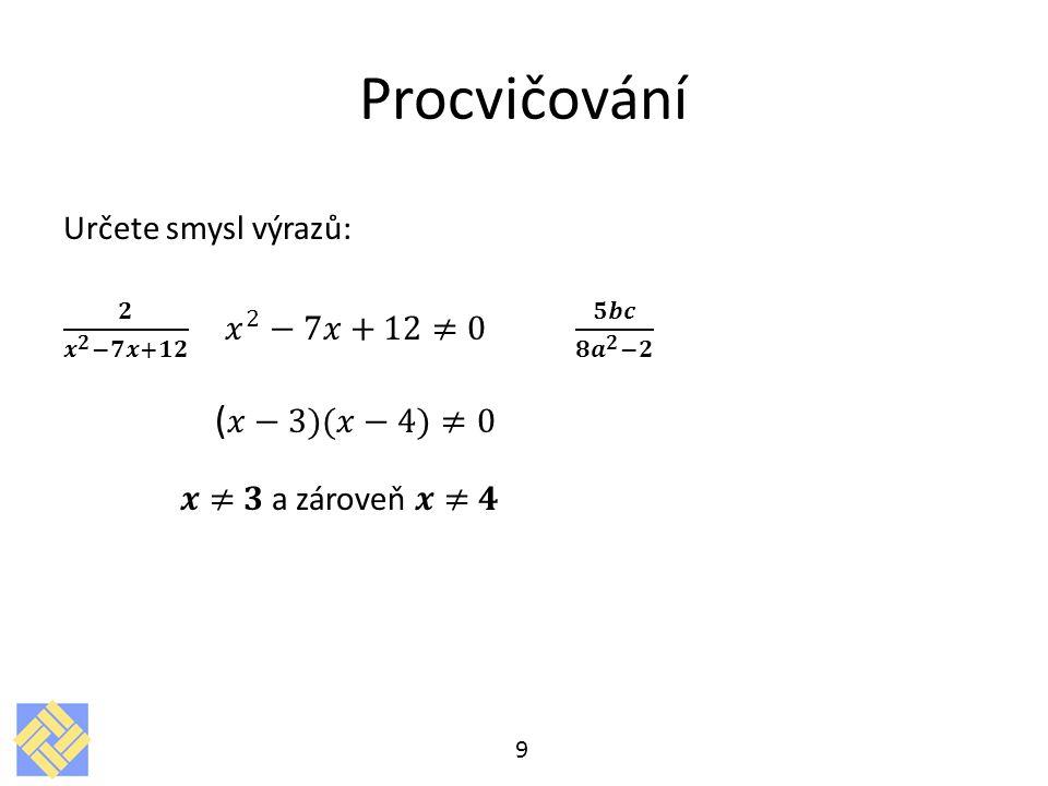 Procvičování (𝑥−3)(𝑥−4)≠0 Určete smysl výrazů: