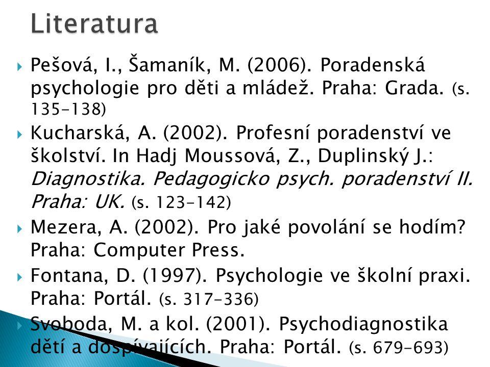 Literatura Pešová, I., Šamaník, M. (2006). Poradenská psychologie pro děti a mládež. Praha: Grada. (s. 135-138)