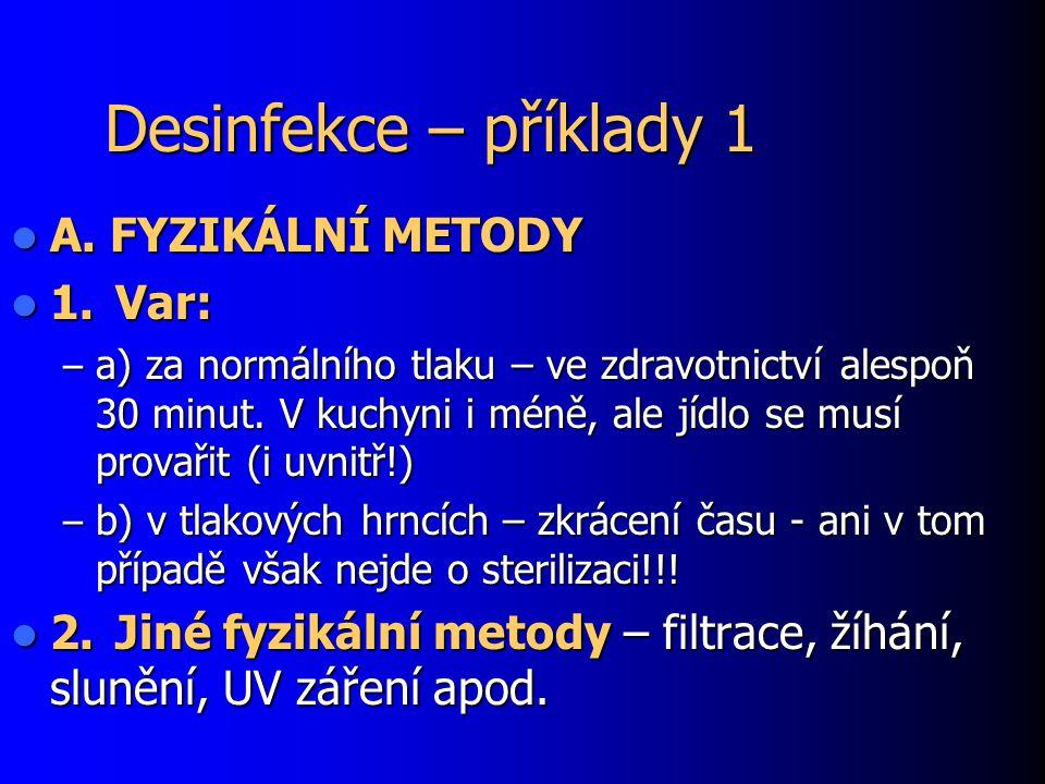 Desinfekce – příklady 1 A. FYZIKÁLNÍ METODY 1. Var: