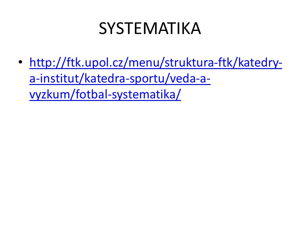 SYSTEMATIKA http://ftk.upol.cz/menu/struktura-ftk/katedry-a-institut/katedra-sportu/veda-a-vyzkum/fotbal-systematika/