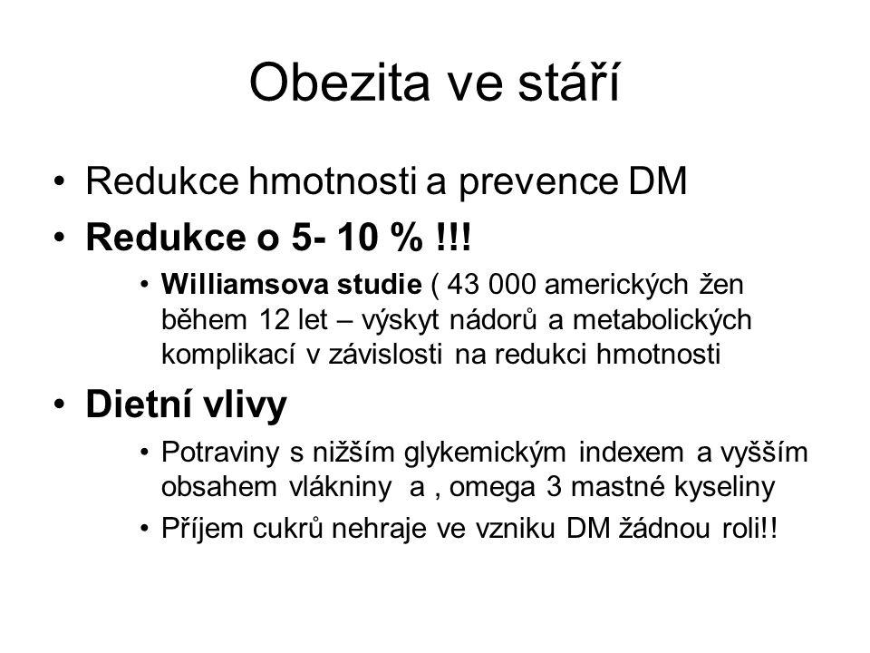 Obezita ve stáří Redukce hmotnosti a prevence DM Redukce o 5- 10 % !!!