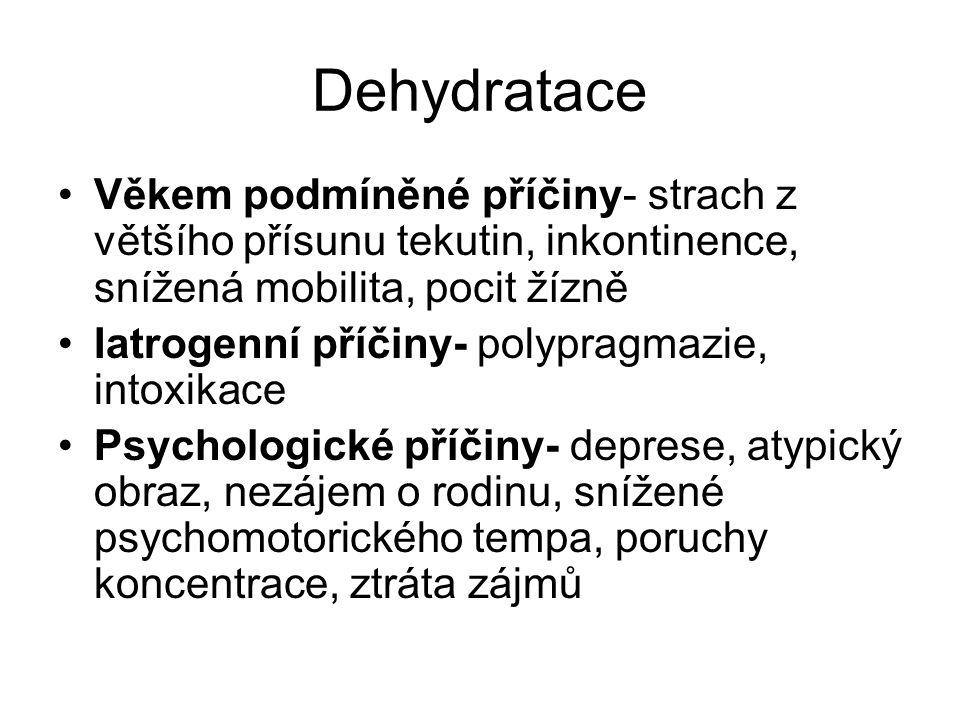 Dehydratace Věkem podmíněné příčiny- strach z většího přísunu tekutin, inkontinence, snížená mobilita, pocit žízně.