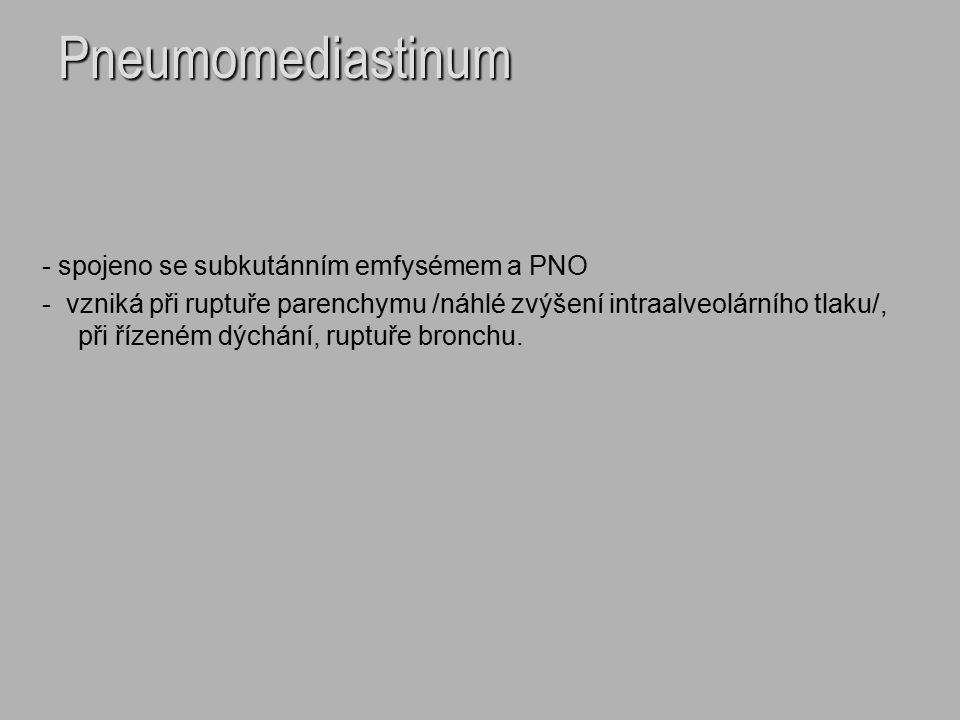 Pneumomediastinum - spojeno se subkutánním emfysémem a PNO
