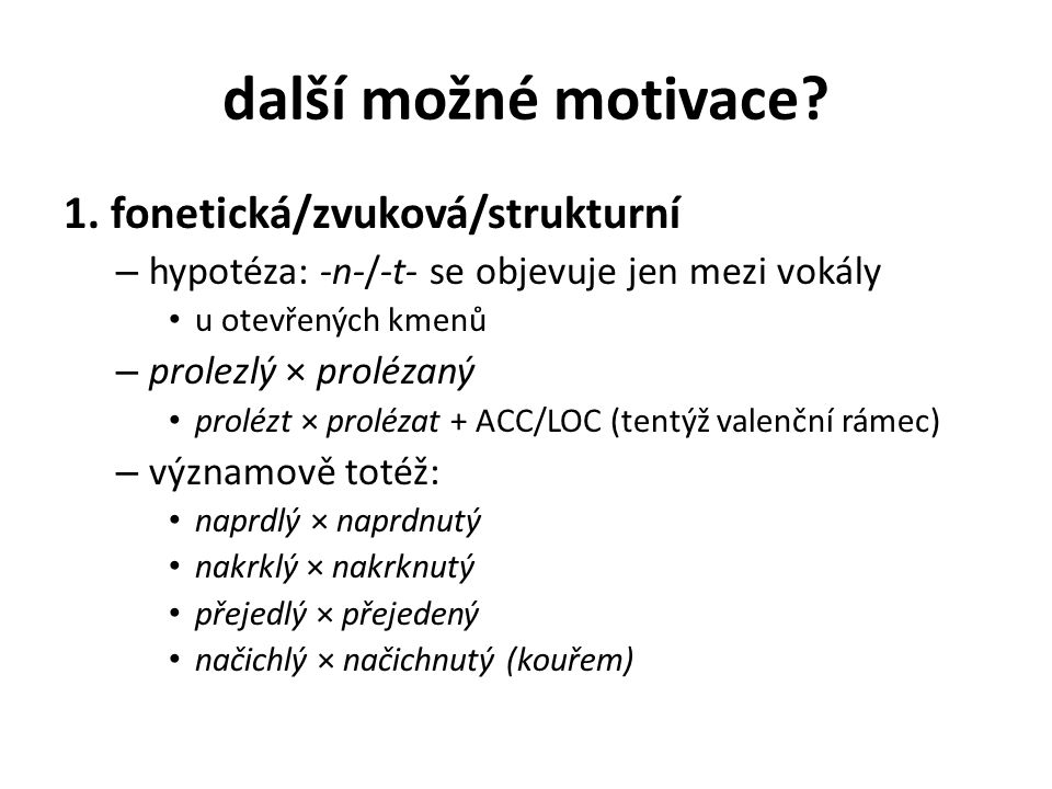další možné motivace 1. fonetická/zvuková/strukturní