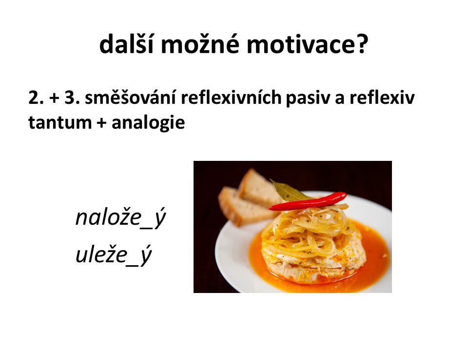 další možné motivace nalože_ý uleže_ý