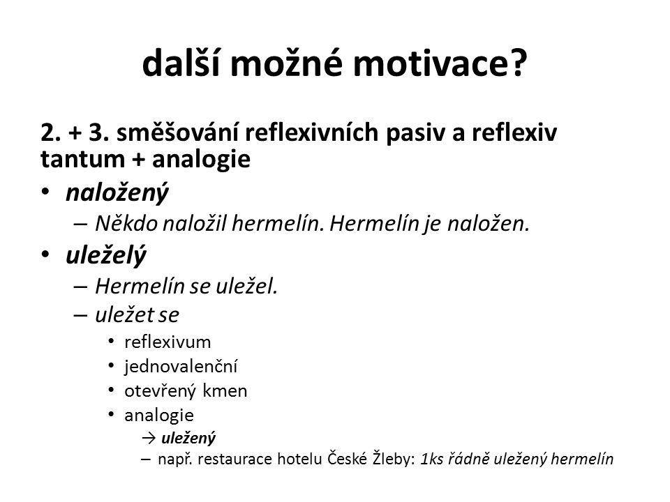 další možné motivace 2. + 3. směšování reflexivních pasiv a reflexiv tantum + analogie. naložený.