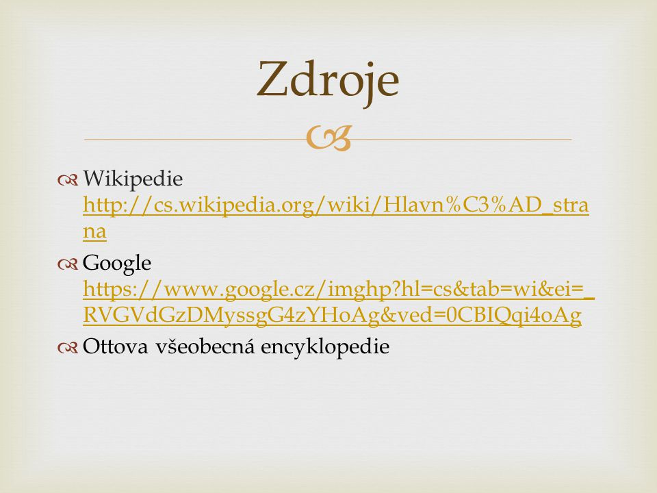 Zdroje Wikipedie http://cs.wikipedia.org/wiki/Hlavn%C3%AD_strana