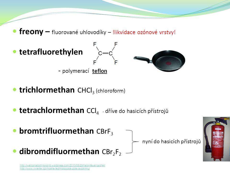 freony – fluorované uhlovodíky – !likvidace ozónové vrstvy!