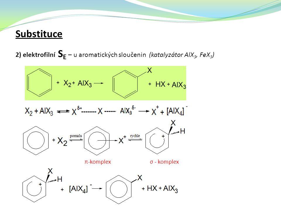 Substituce 2) elektrofilní SE – u aromatických sloučenin (katalyzátor AlX3, FeX3) π-komplex.