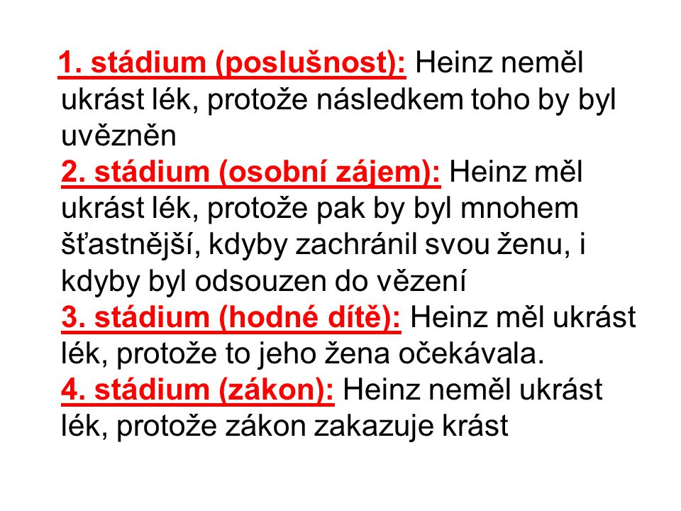 1. stádium (poslušnost): Heinz neměl ukrást lék, protože následkem toho by byl uvězněn 2.