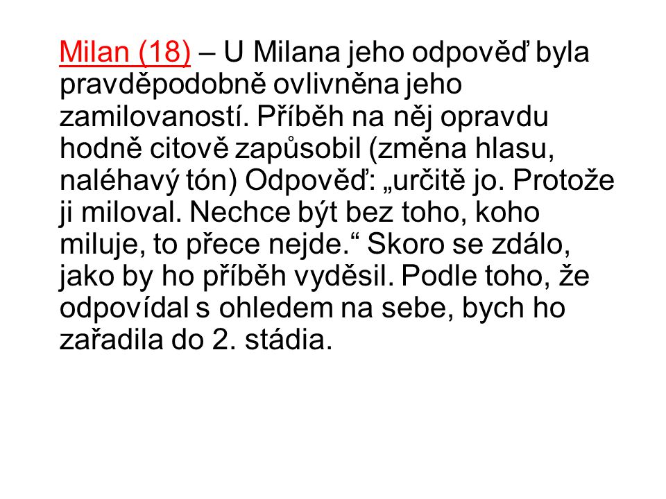 Milan (18) – U Milana jeho odpověď byla pravděpodobně ovlivněna jeho zamilovaností.