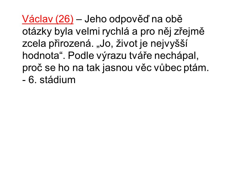 Václav (26) – Jeho odpověď na obě otázky byla velmi rychlá a pro něj zřejmě zcela přirozená.