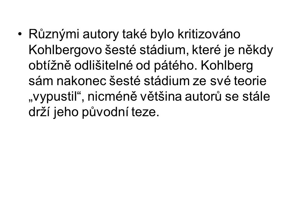 Různými autory také bylo kritizováno Kohlbergovo šesté stádium, které je někdy obtížně odlišitelné od pátého.