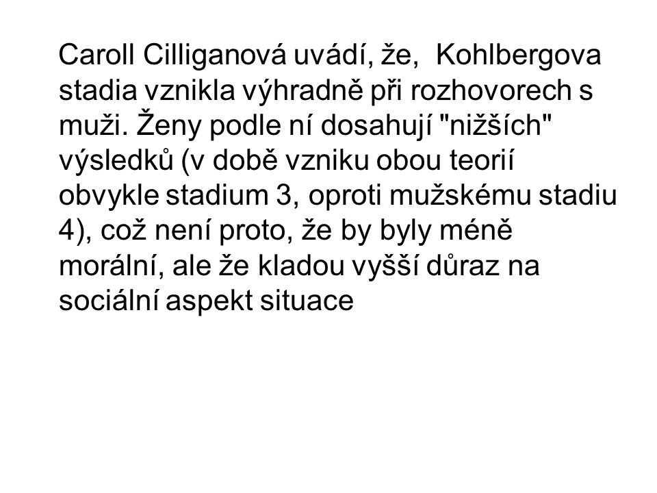 Caroll Cilliganová uvádí, že, Kohlbergova stadia vznikla výhradně při rozhovorech s muži.