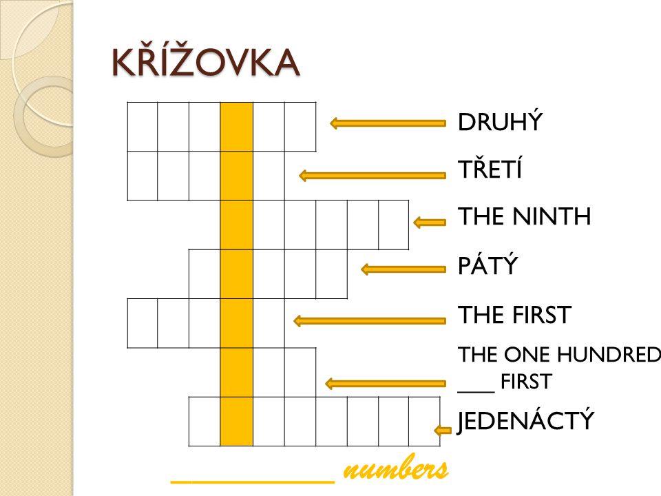 ________ numbers KŘÍŽOVKA DRUHÝ TŘETÍ THE NINTH PÁTÝ THE FIRST