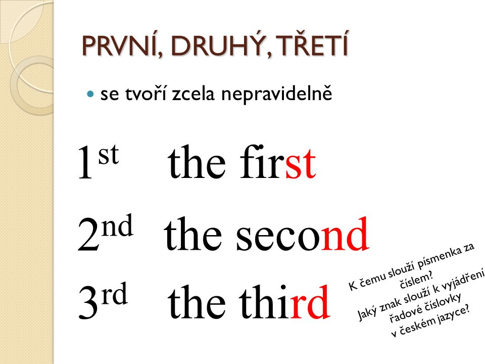 1st the first 2nd the second 3rd the third PRVNÍ, DRUHÝ, TŘETÍ