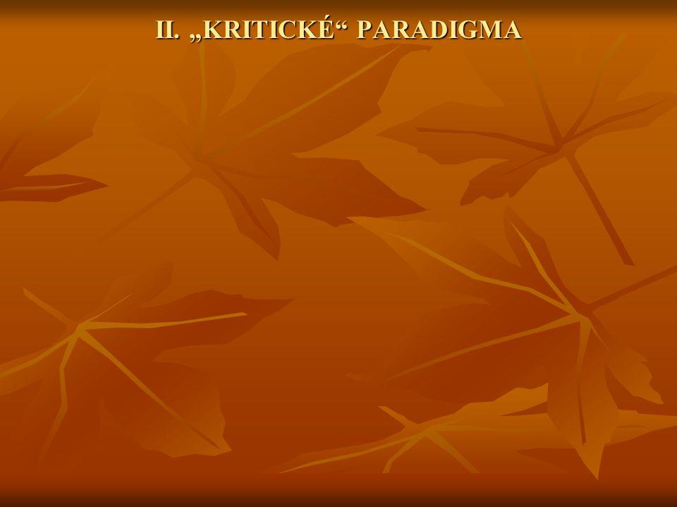 "II. ""KRITICKÉ PARADIGMA"