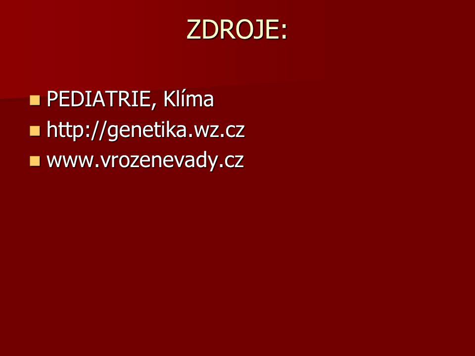 ZDROJE: PEDIATRIE, Klíma http://genetika.wz.cz www.vrozenevady.cz