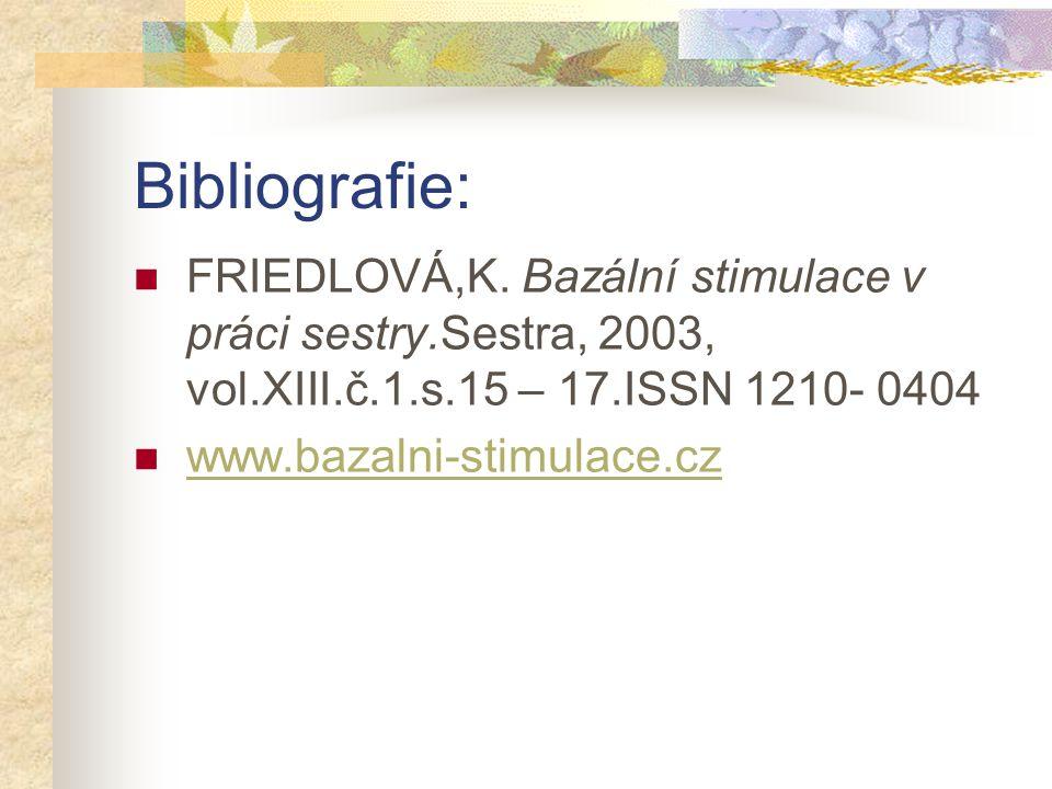 Bibliografie: FRIEDLOVÁ,K. Bazální stimulace v práci sestry.Sestra, 2003, vol.XIII.č.1.s.15 – 17.ISSN 1210- 0404.