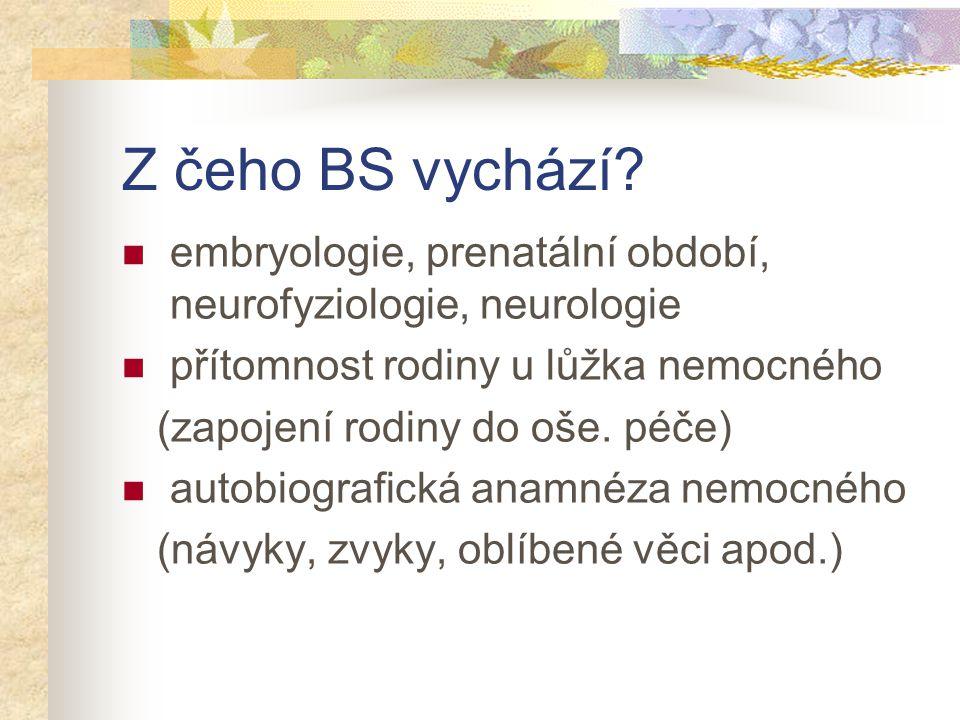 Z čeho BS vychází embryologie, prenatální období, neurofyziologie, neurologie. přítomnost rodiny u lůžka nemocného.