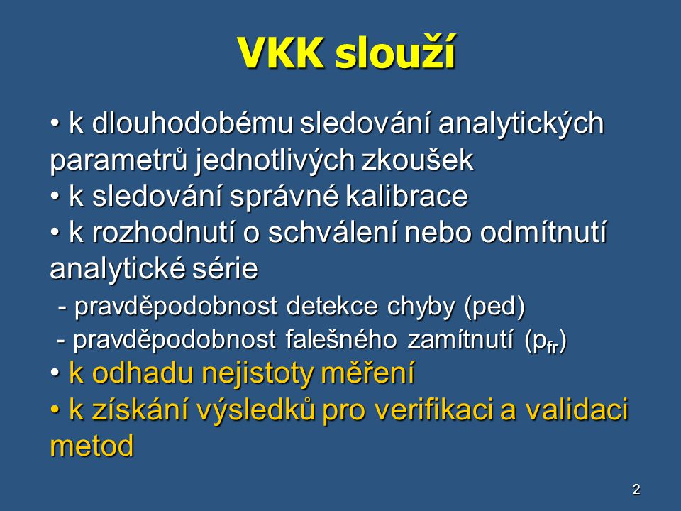 VKK slouží k dlouhodobému sledování analytických parametrů jednotlivých zkoušek. k sledování správné kalibrace.
