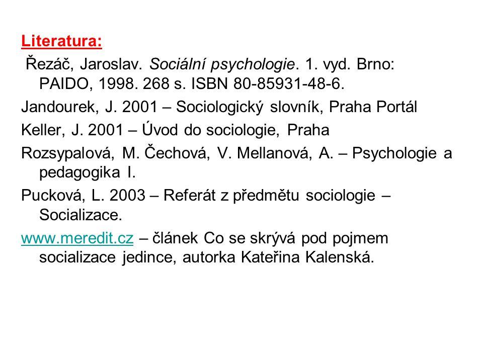 Literatura: Řezáč, Jaroslav. Sociální psychologie. 1. vyd. Brno: PAIDO, 1998. 268 s. ISBN 80-85931-48-6.