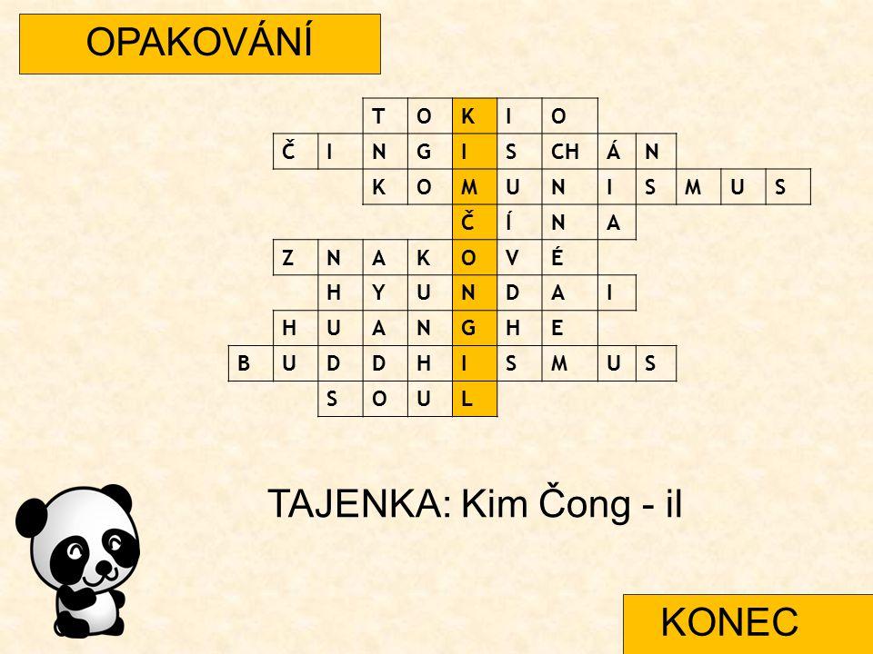 OPAKOVÁNÍ TAJENKA: Kim Čong - il KONEC T O K I Č N G S CH Á M U Í A Z