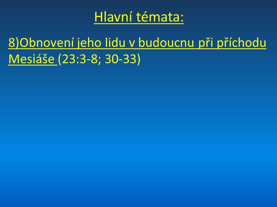 Hlavní témata: 8)Obnovení jeho lidu v budoucnu při příchodu Mesiáše (23:3-8; 30-33)