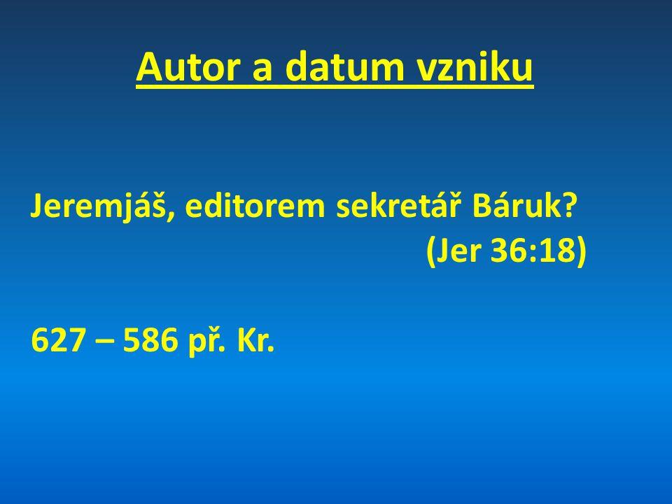 Autor a datum vzniku Jeremjáš, editorem sekretář Báruk (Jer 36:18)