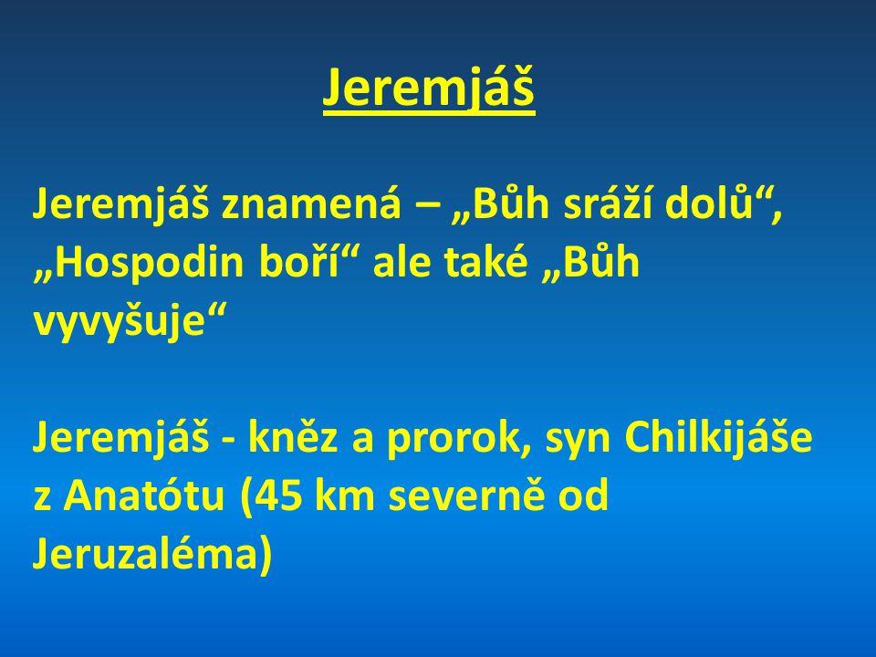 """Jeremjáš Jeremjáš znamená – """"Bůh sráží dolů , """"Hospodin boří ale také """"Bůh vyvyšuje"""