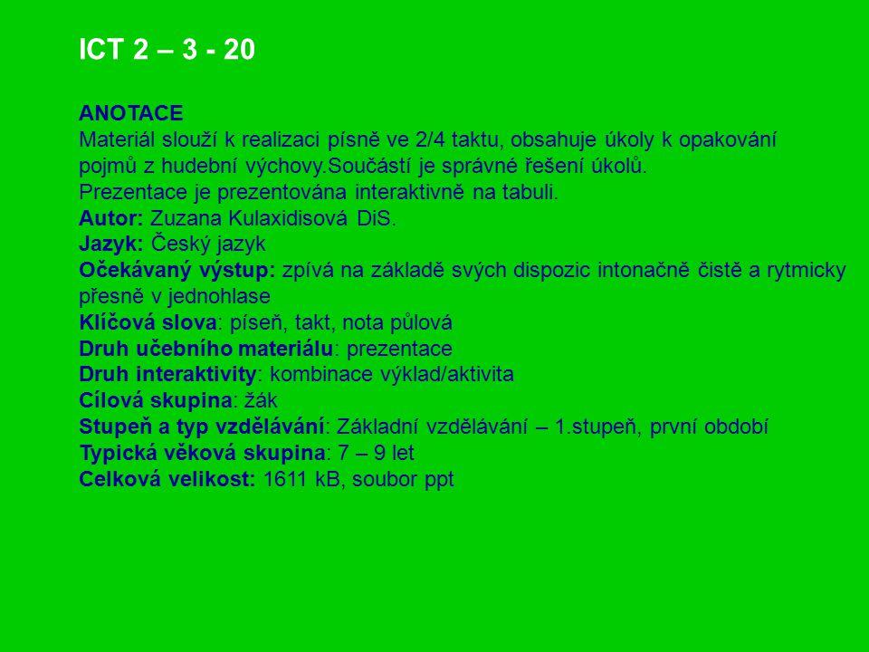 ICT 2 – 3 - 20 ANOTACE. Materiál slouží k realizaci písně ve 2/4 taktu, obsahuje úkoly k opakování.