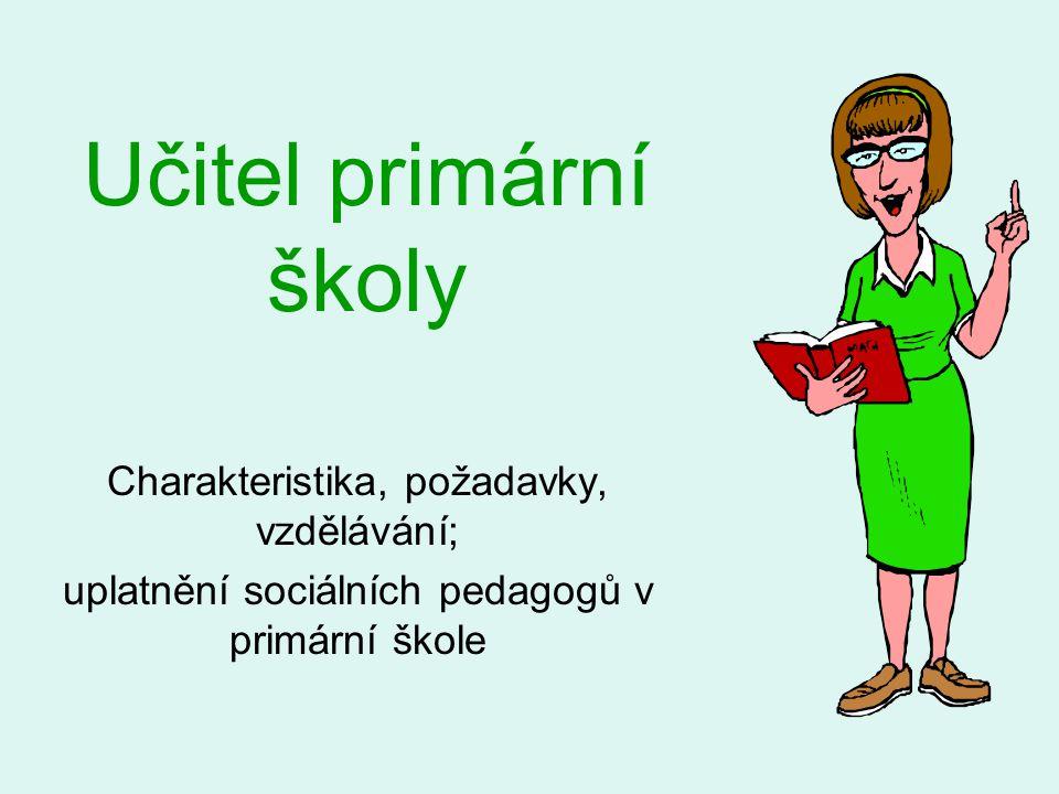 Učitel primární školy Charakteristika, požadavky, vzdělávání;