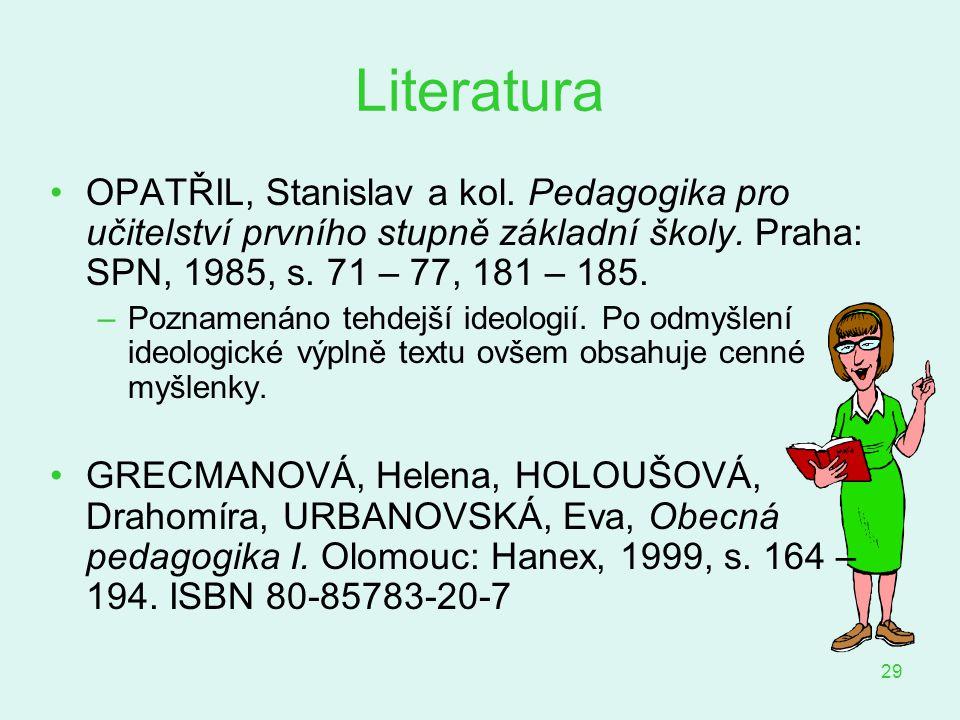 Literatura OPATŘIL, Stanislav a kol. Pedagogika pro učitelství prvního stupně základní školy. Praha: SPN, 1985, s. 71 – 77, 181 – 185.