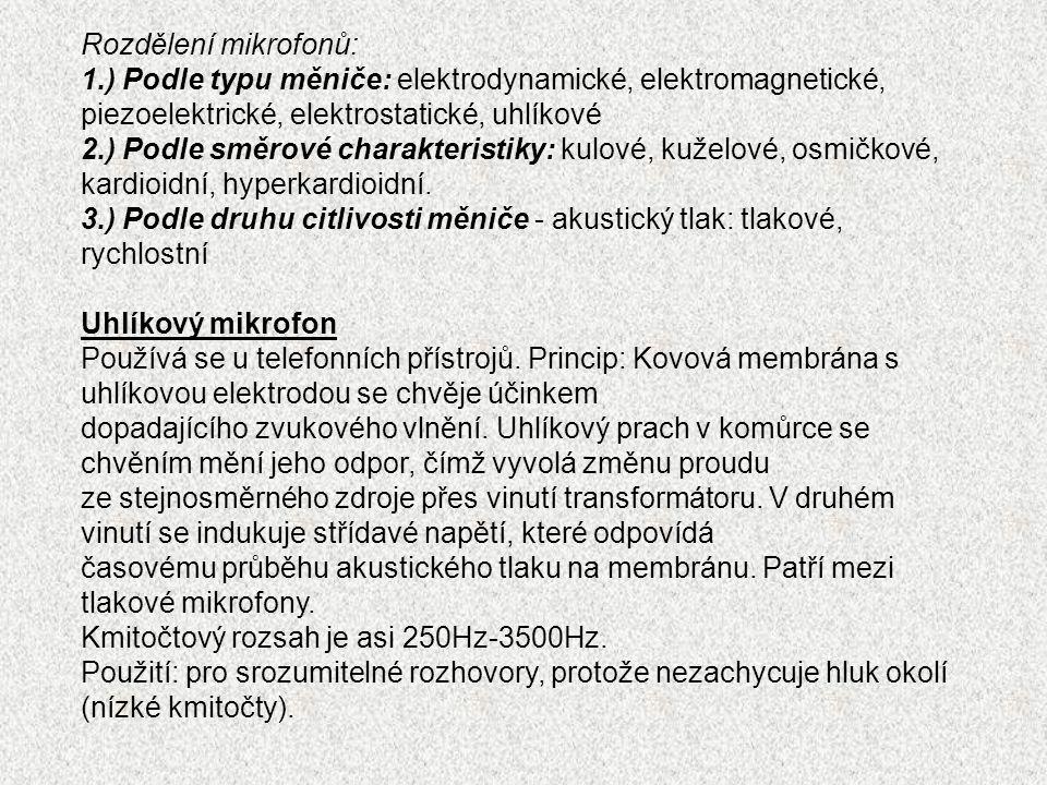 Rozdělení mikrofonů: 1.) Podle typu měniče: elektrodynamické, elektromagnetické, piezoelektrické, elektrostatické, uhlíkové.