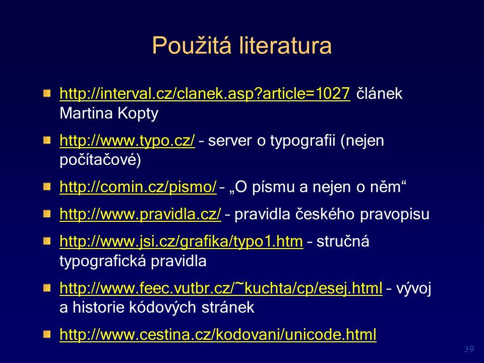 Použitá literatura http://interval.cz/clanek.asp article=1027 článek Martina Kopty. http://www.typo.cz/ – server o typografii (nejen počítačové)