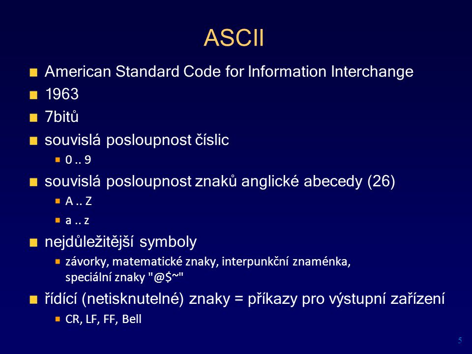 ASCII American Standard Code for Information Interchange 1963 7bitů