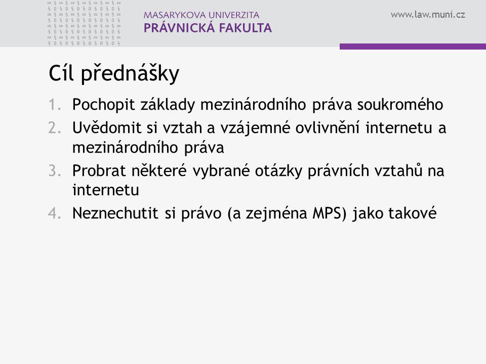 Cíl přednášky Pochopit základy mezinárodního práva soukromého