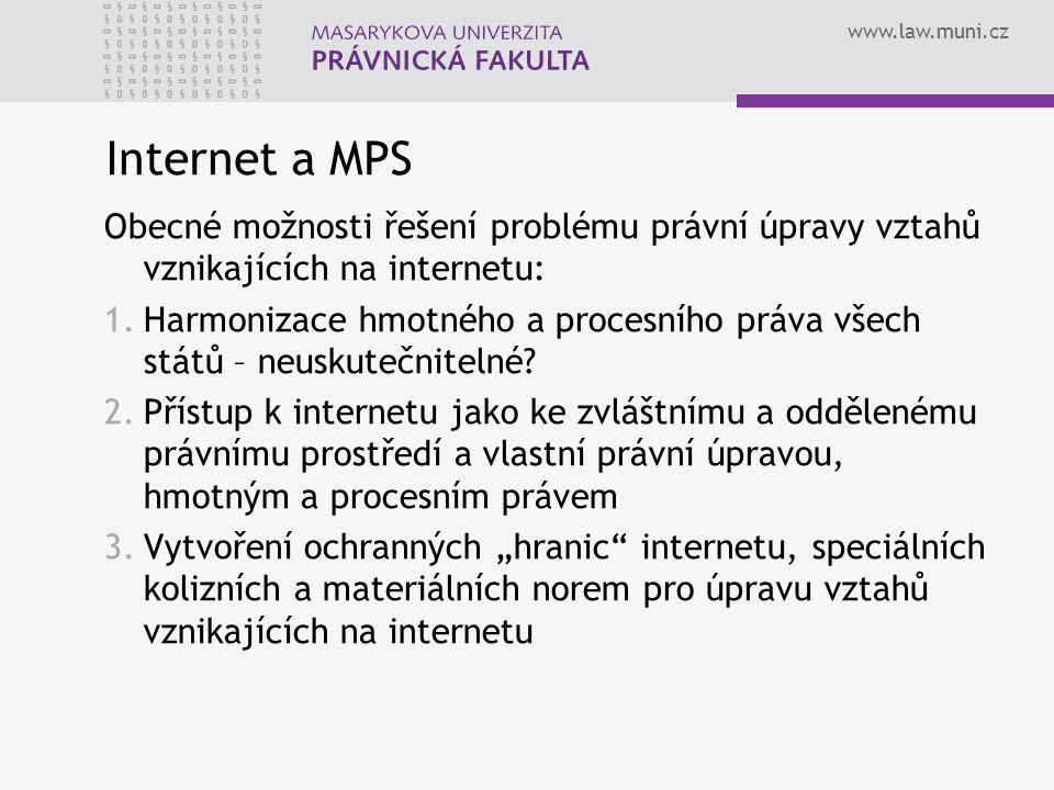 Internet a MPS Obecné možnosti řešení problému právní úpravy vztahů vznikajících na internetu: