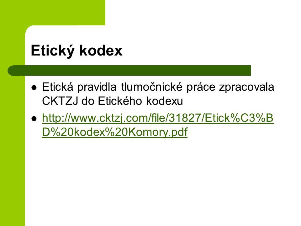 Etický kodex Etická pravidla tlumočnické práce zpracovala CKTZJ do Etického kodexu.