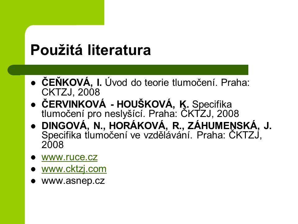Použitá literatura ČEŇKOVÁ, I. Úvod do teorie tlumočení. Praha: CKTZJ, 2008.